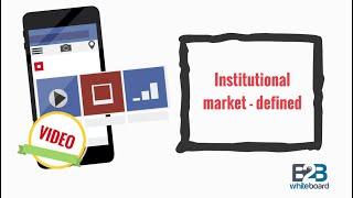 Institutional market - defined