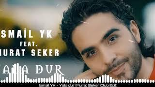 Ismail YK    Yala Dur (Murat Seker Club Edit)