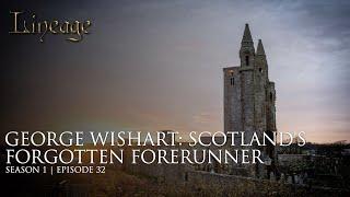 George Wishart: Scotland's Forgotten Forerunner