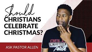 Should Christians Celebrate Christmas?   Ask Pastor Allen #2