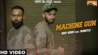 Machine Gun  Deep Sidhu, Whistle