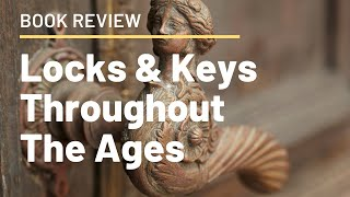 (1602) Review: Locks & Keys Throughout The Ages