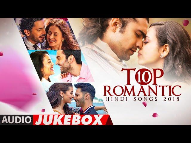 Hindi Songs 2018 Audio Jukebox Top 10 Romantic T Series