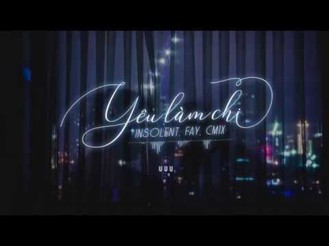 Yêu Làm Chi (#YLC) | Insolent, Fay, CM1X | Official Audio