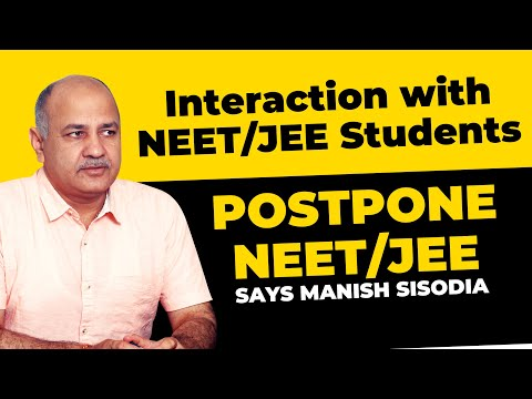 JEE Main, NEET 2020 : Cancel Exams And Make Alternative Arrangement | Manish Sisodia
