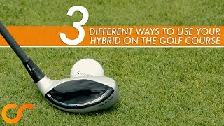 3 DIFFERENT WAYS TO USE YOUR HYBRID ON THE GOLF COURSE