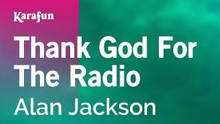 Karaoke Thank God For The Radio - Alan Jackson *
