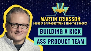 """""""Building a Kick-Ass Product Team"""" by Martin Eriksson, founder of ProductTank & Mind the Product"""