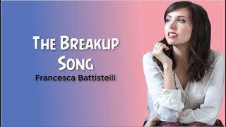 FRANCESCA BATTISTELLI   THE BREAKUP SONG [LYRICS]