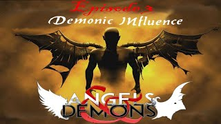 EPISODE 3 ANGELS AND DEMONS - Demonic Influence