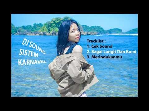 Dj Sound Sistem Enak Buat Karnaval, Cek Sound, Bagai Langit Dan Bumi, Merindukanmu