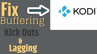 Kodi Settings: Fix Lags, Buffering, Kick Outs, and other issues.