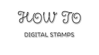 How To - Digital Stamps