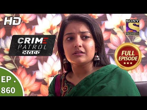 Crime Patrol Dastak - Ep 860 - Full Episode - 10th September, 2018 Mp3