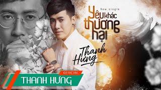 Yêu Khác Thương Hại | Thanh Hưng (Official Lyric)