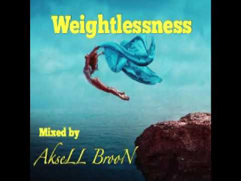 Weightlessness (mixed by AkseLL BrooN)