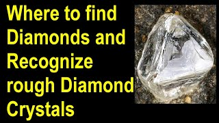 Where to find diamonds, How to identify rough diamonds and how to recover raw diamond crystals