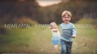 Near Fatal: A Patient Safety Story