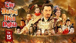 Phim Mới Hay Nhất 2019 | TÙY ĐƯỜNG DIỄN NGHĨA - Tập 15 | Phim Bộ Trung Quốc Hay Nhất 2019