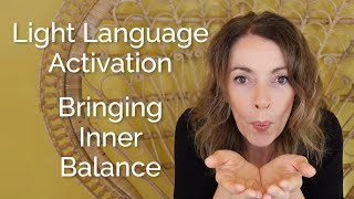 Light Language Activation – Bringing Inner Balance