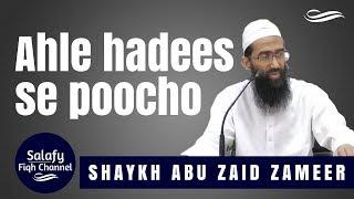 Ahle Hadees Se Phoochu Voh Kya Mante Kya Nahi Mante Hai   Abu Zaid Zameer