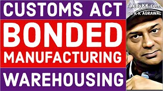 Customs warehouse bonded manufacturing for CS profession CMA final - Complete warehousing provisions