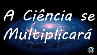 A Ciência se Multiplicará – 13/10/2018