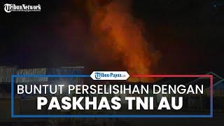 Buntut Perselisihan dengan Paskhas TNI AU, 32 Bangunan Ludes Dibakar dan Satu Orang Tewas