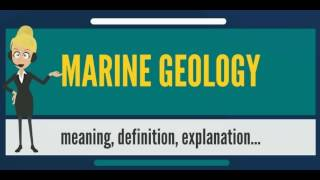 What is MARINE GEOLOGY? What does MARINE GEOLOGY mean? MARINE GEOLOGY meaning & explanation