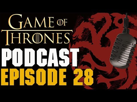 Game of Thrones Podcast Episode 28 - What Comes Next?
