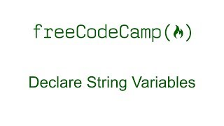 Declare String Variables - Free Code Camp