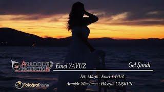 EMEL YAVUZ   GEL ŞİMDİ - ANADOLU PRODUCTİON