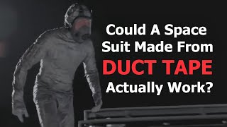 Could You Make A Space Suit From Duct Tape?