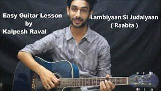 Lambiyaan Si Judaiyaan | Raabta | Arijit singh | Guitar Lesson By Kalpesh Raval