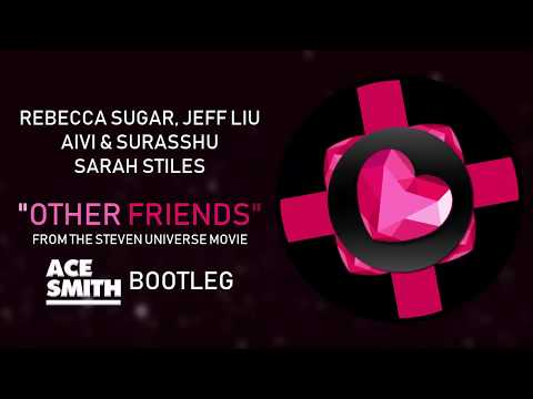 Steven Universe The Movie - Other Friends [Ace Smith Bootleg] [Official Audio]