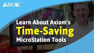 Learn About Axiom's Time-Saving MicroStation Tools