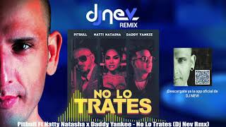 Pitbull Ft Natty Natasha x Daddy Yankee - No Lo Trates (Dj Nev Rmx)