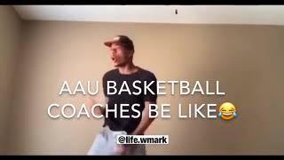 AAU Basketball Coaches Be Like