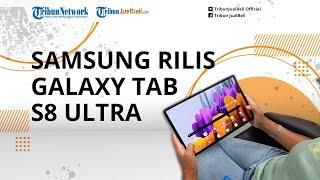 Samsung Luncurkan Galaxy Tab S8 Ultra, Mengadopsi Pendekatan Chip Snapdragon, Bakal Saingi iPad Pro