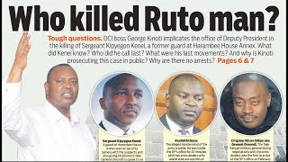 #WhoMurderedKenei: Who killed Ruto man and why is Kinoti prosecuting the case in public?