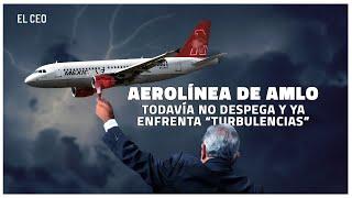 """Aerolínea de AMLO todavía no despega y ya enfrenta """"turbulencias"""""""
