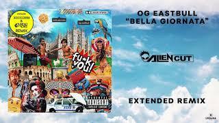 OG Eastbull   Bella Giornata (Alien Cut Extended Remix)