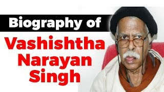 Biography of Vashishtha Narayan Singh, Mathematician who challenged Einstein's theory of relativity
