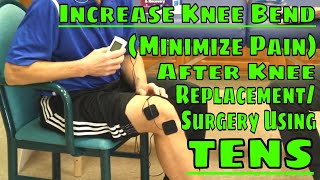 Increase Knee Bend (Minimize Pain) After Knee Replacement/Surgery Using TENS