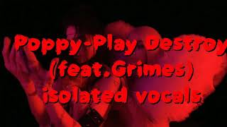 Poppy-Play Destroy(feat.Grimes) isolated vocals