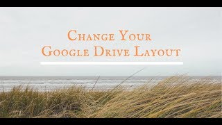 Quick Tips For Changing The Layout Of Your Google Drive