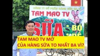 Tam Mao TV mở cửa hàng sữa to nhất Ba Vì nhờ thu nhập khủng từ youtube???!!!