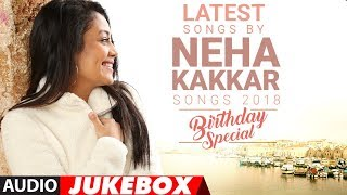 Latest Songs By Neha Kakkar - 2018  () | Birthday Special  | Songs 2018 | T-Series