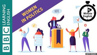 6 Minute English - What's Getting Women Into Politics?