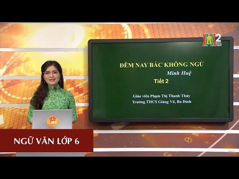 MÔN NGỮ VĂN - LỚP 6 | TÁC PHẨM: ĐÊM NAY BÁC KHÔNG NGỦ (TIẾT 2) | 8H30 NGÀY 22.04.2020 | HANOITV